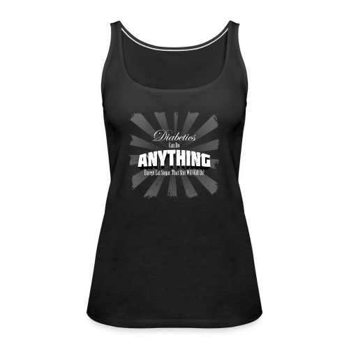 Diabetics Can Do Anything........... - Women's Premium Tank Top