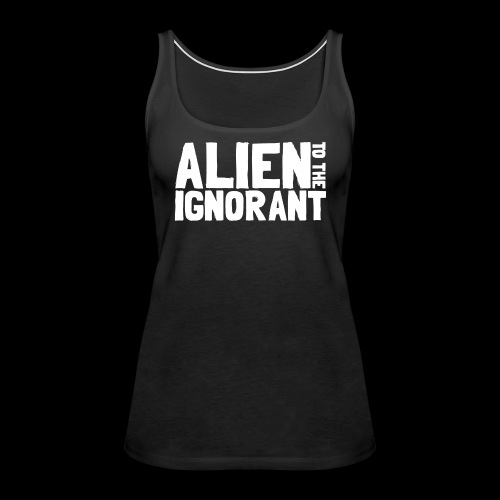 Alien to the Ignorant Logo - White - Women's Premium Tank Top