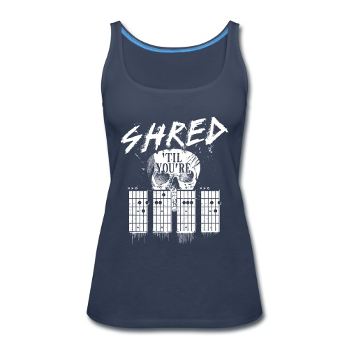 Shred 'til you're dead - Women's Premium Tank Top
