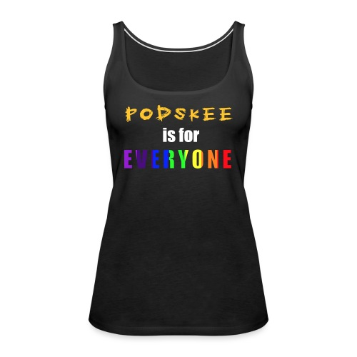Podskee is for Everyone - Women's Premium Tank Top