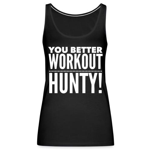 You Better Workout Hunty - Women's Premium Tank Top
