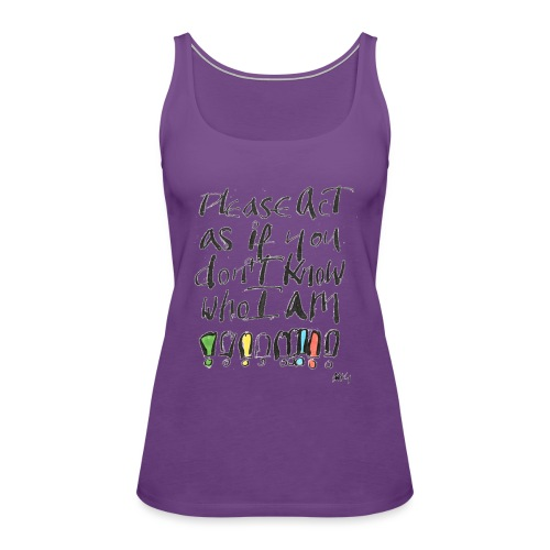Please Act as if you don't know who I am - Women's Premium Tank Top
