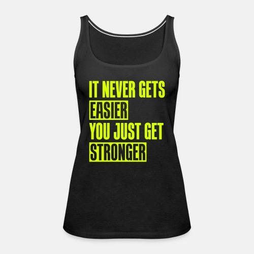it never gets easier You just get stronger ats