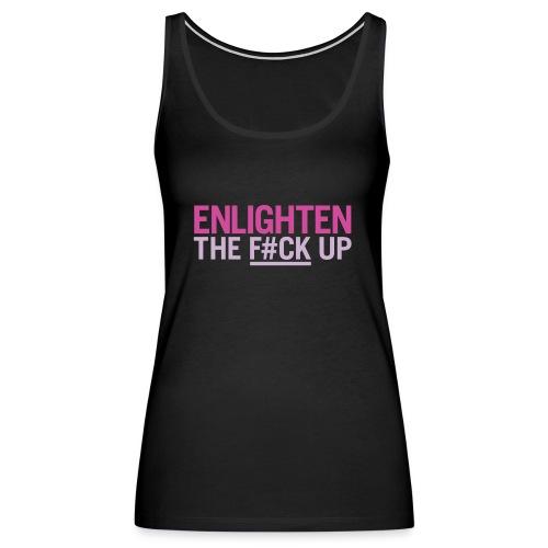 Enlighten the f*ck up - Women's Premium Tank Top