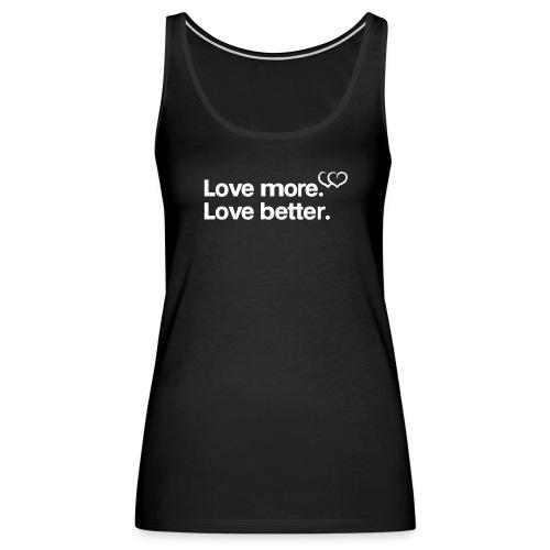 Love more. Love better. Collection - Women's Premium Tank Top