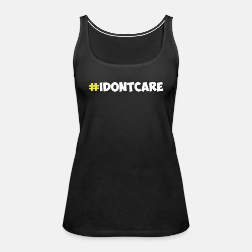 #idontcare