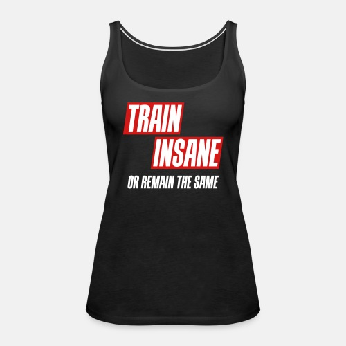 Train insane or remain the same 3 Colors