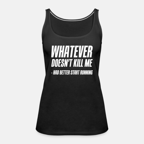 Whatever doesn t kill me Had better ats