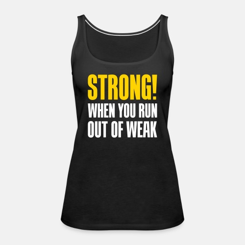 Strong! When you run out of weak