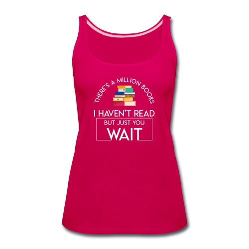 Reading Book Million Books Havent Read - Women's Premium Tank Top