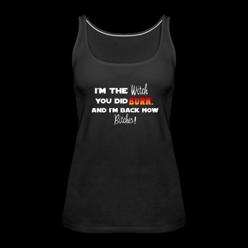 The Witch You Did Burn - Women's Premium Tank Top
