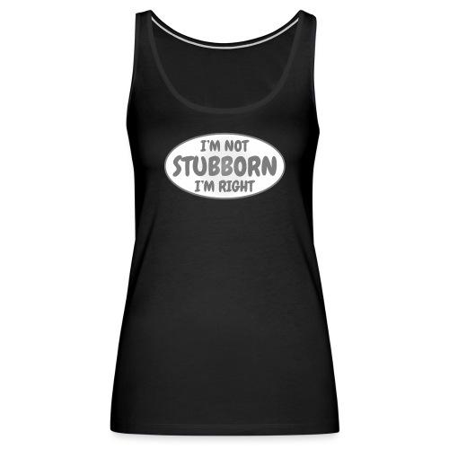 I'm not stubborn, I'm right