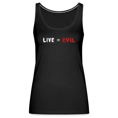 Live = Evil - Women's Premium Tank Top