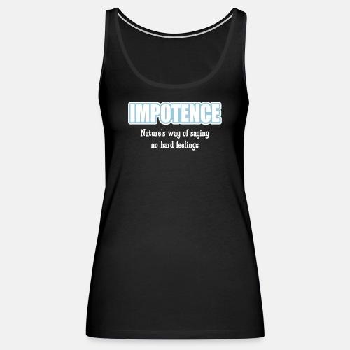 Impotence - Natures way of saying no hard feelings
