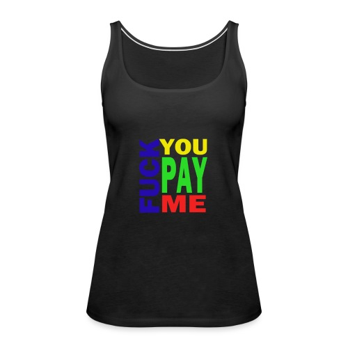 Fuck You Pay Me Hoodie - Women's Premium Tank Top