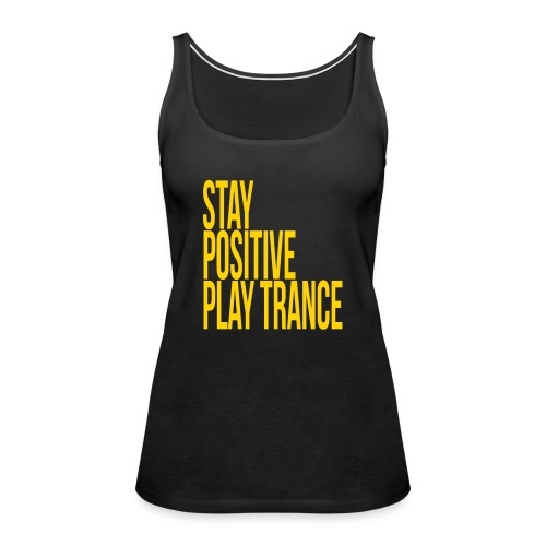 Stay positive play trance - Women's Premium Tank Top