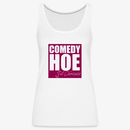 Comedy Hoe by Jil Chrissie - Women's Premium Tank Top