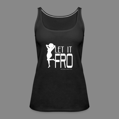 Let it Fro (Sexy) - Women's Premium Tank Top