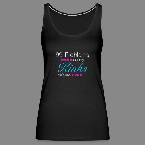 99 Problems (Kinks) - Women's Premium Tank Top