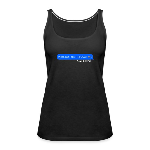 when can i see th3 goat - Women's Premium Tank Top
