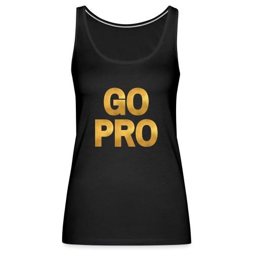 GO PRO - Gold Foil Look - Women's Premium Tank Top
