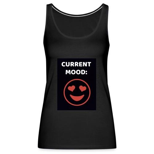 Love current mood by @lovesaccessories - Women's Premium Tank Top