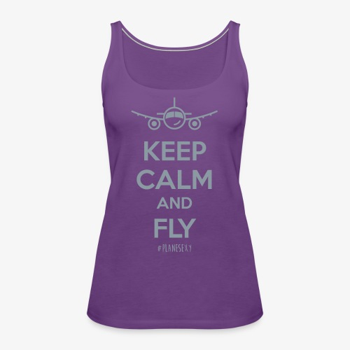Keep Calm and Fly! - Women's Premium Tank Top