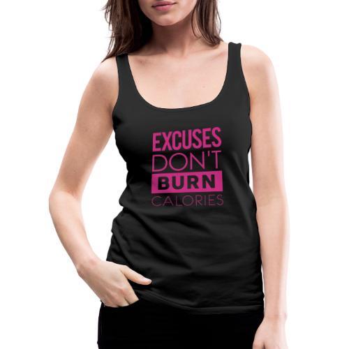 Excuses Don't Burn Calories - Women's Premium Tank Top