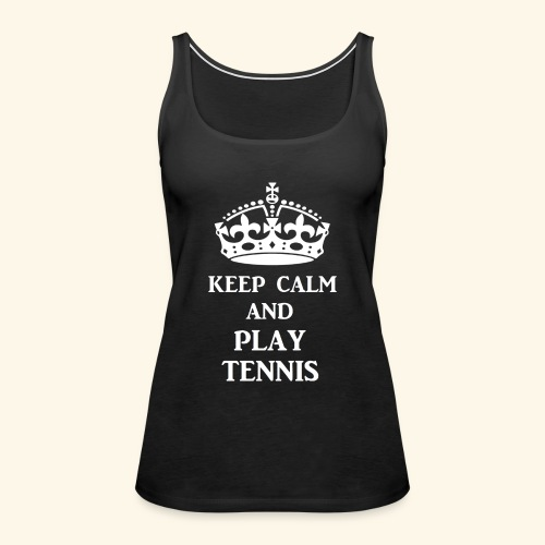 keep calm play tennis wht - Women's Premium Tank Top