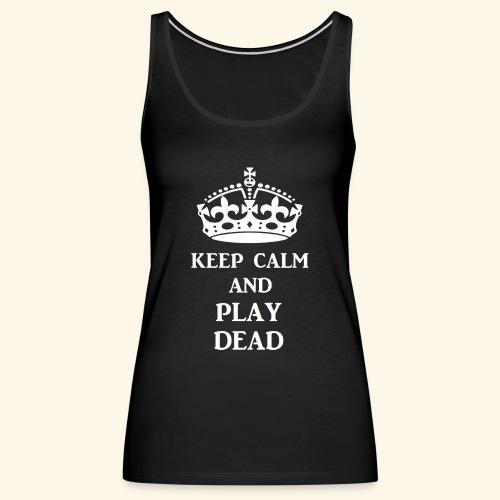 keep calm play dead wht - Women's Premium Tank Top