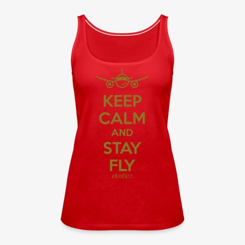 Keep Calm And Stay Fly - Women's Premium Tank Top