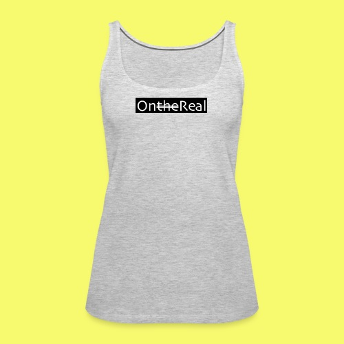 OntheReal coal - Women's Premium Tank Top