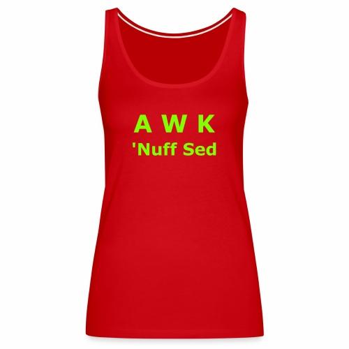 Awk. 'Nuff Sed - Women's Premium Tank Top