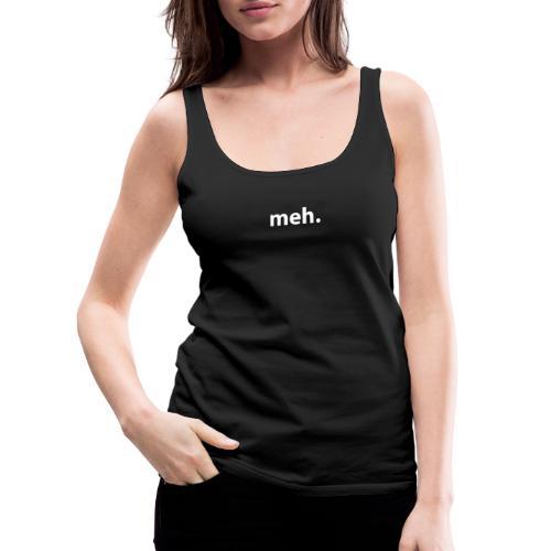 meh. - Women's Premium Tank Top