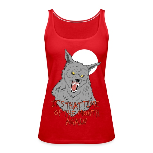 That Time of the Month - Women's Premium Tank Top