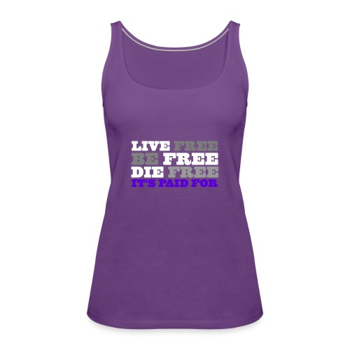 LiveFree BeFree DieFree | It's Paid For - Women's Premium Tank Top