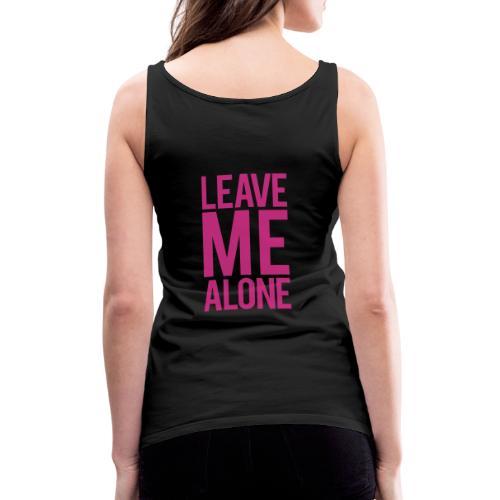 Leave Me Alone - Women's Premium Tank Top