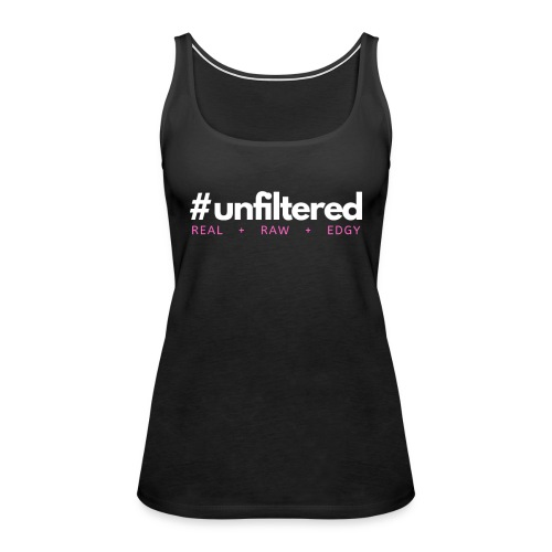 Unfiltered - Women's Premium Tank Top