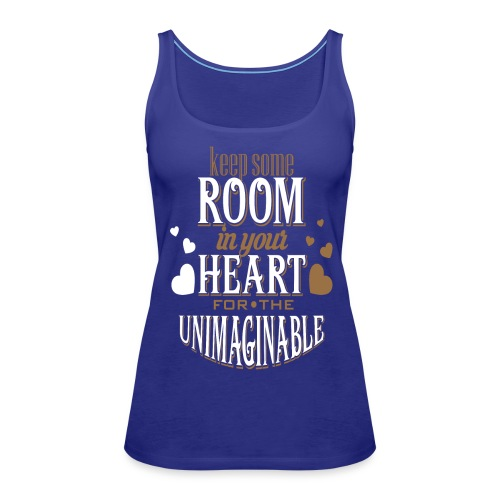 Keep Some ROOM In Your HEART For The UNIMAGINABLE - Women's Premium Tank Top