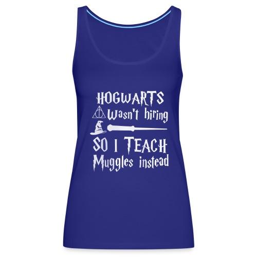 Hogwarts wasn't hiring So I teach muggles instead - Women's Premium Tank Top