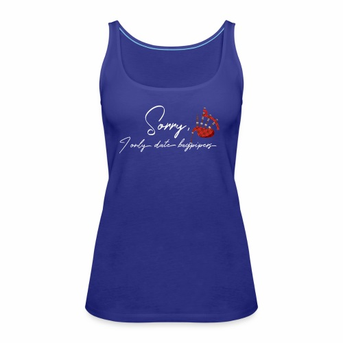 Sorry I only date bagpipers white lettering - Women's Premium Tank Top