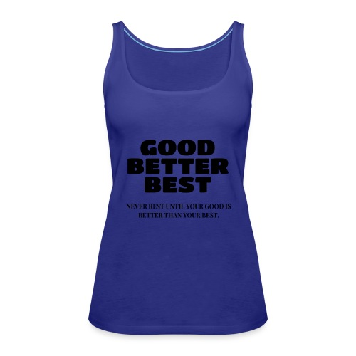 Good Better Best - Women's Premium Tank Top