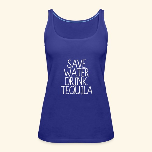 Save Water Drink Tequila T shirt funny - Women's Premium Tank Top