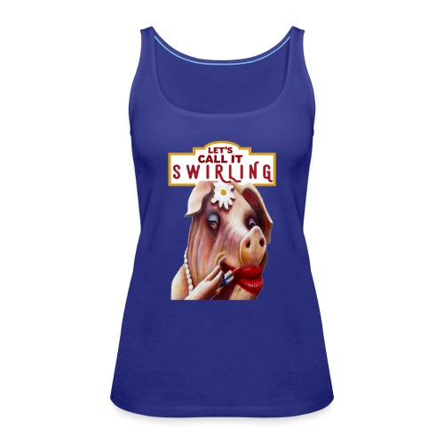 Lets Call It Swirling - Women's Premium Tank Top