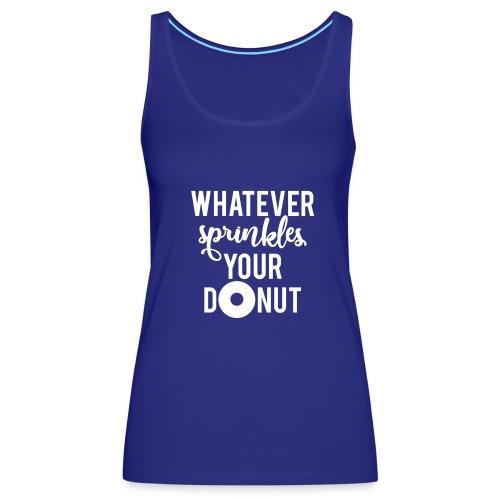Whatever Sprinkles Your Donut - Women's Premium Tank Top