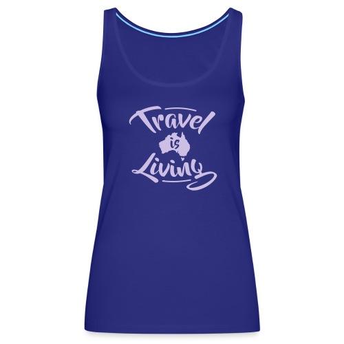 Travel is Living - Women's Premium Tank Top