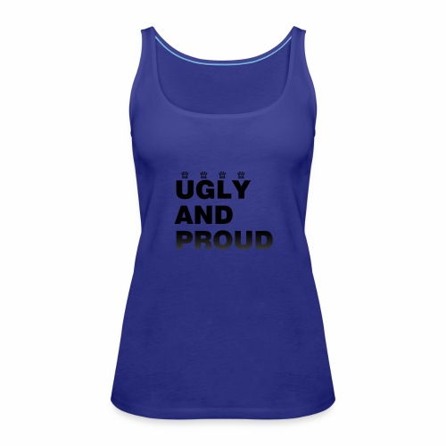 Ugly AND Proud T-shirt - Women's Premium Tank Top