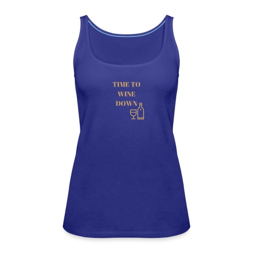 TIME TO WINE DOWN - Women's Premium Tank Top