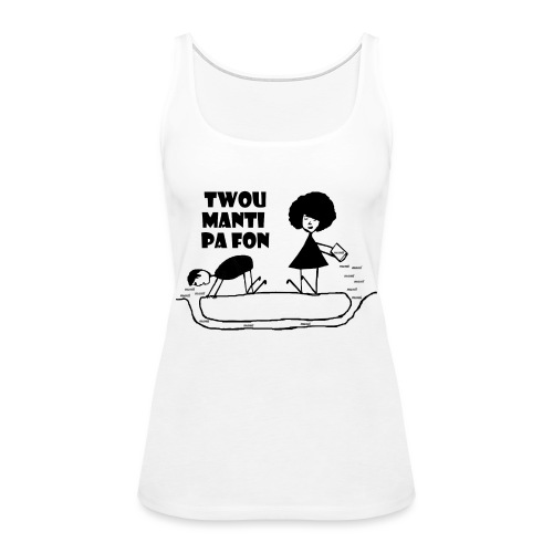 Twou_manti_pa_fon - Women's Premium Tank Top
