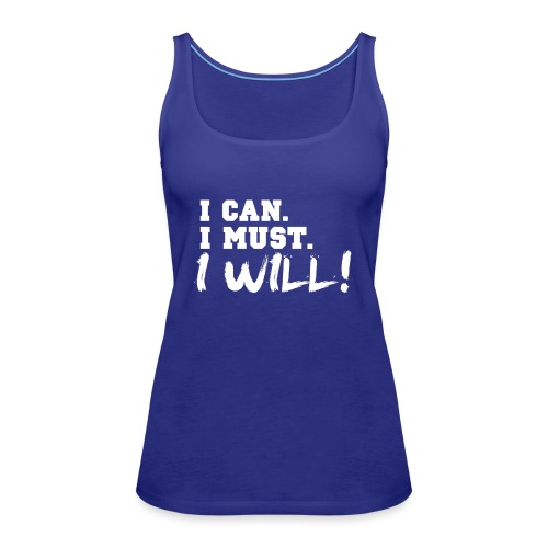 I Can. I Must. I Will! - Women's Premium Tank Top